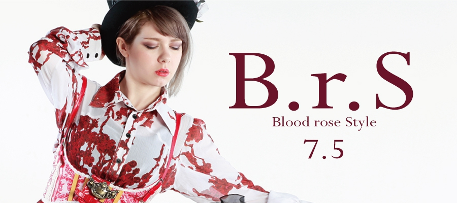 0705 B.r.S【Blood rose Style】